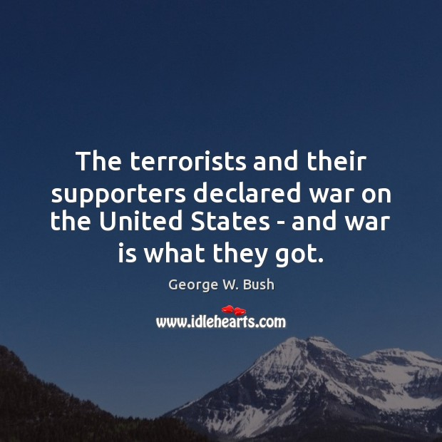 The terrorists and their supporters declared war on the United States – George W. Bush Picture Quote