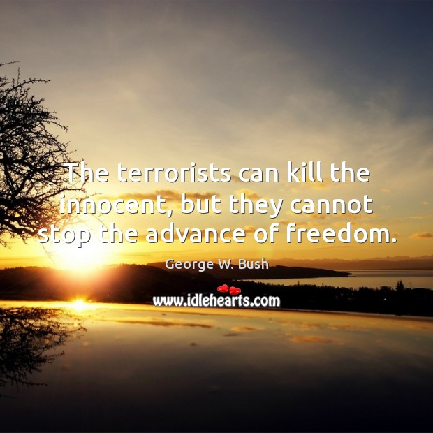 Image, The terrorists can kill the innocent, but they cannot stop the advance of freedom.