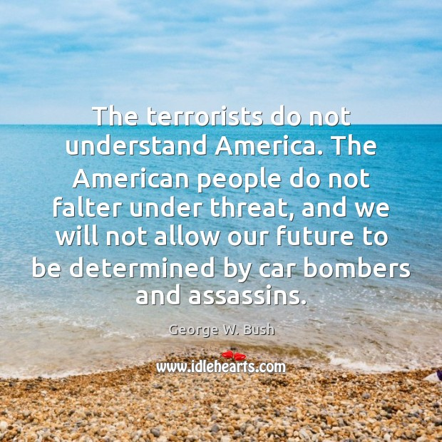 Image, The terrorists do not understand America. The American people do not falter