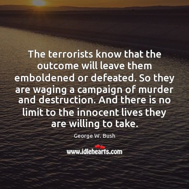 Image, The terrorists know that the outcome will leave them emboldened or defeated.