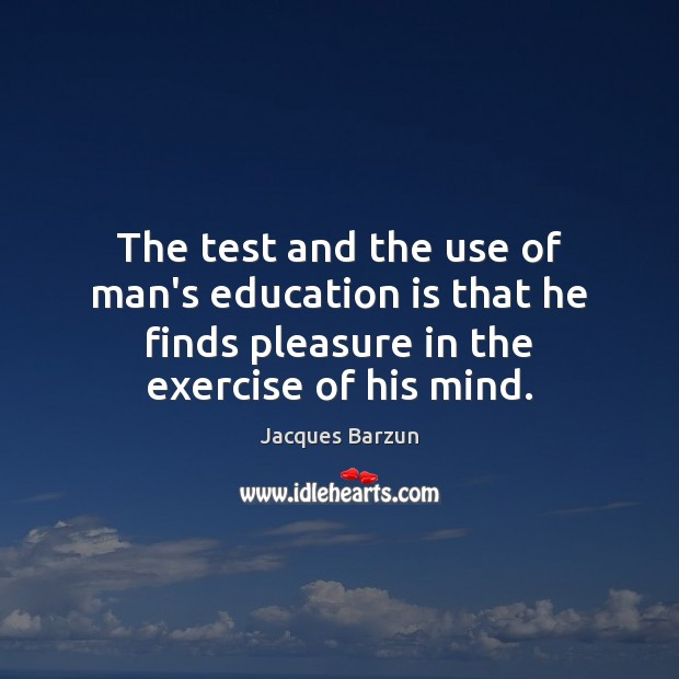 Image, The test and the use of man's education is that he finds