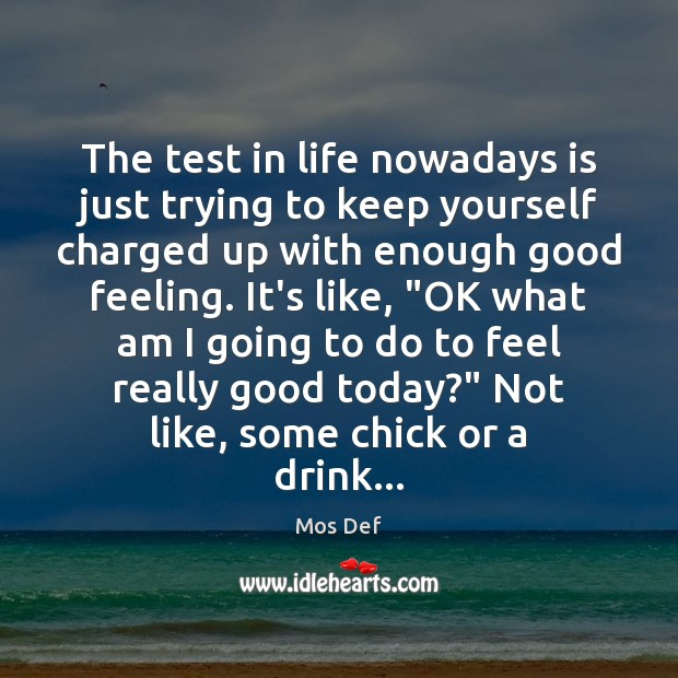 The test in life nowadays is just trying to keep yourself charged Mos Def Picture Quote