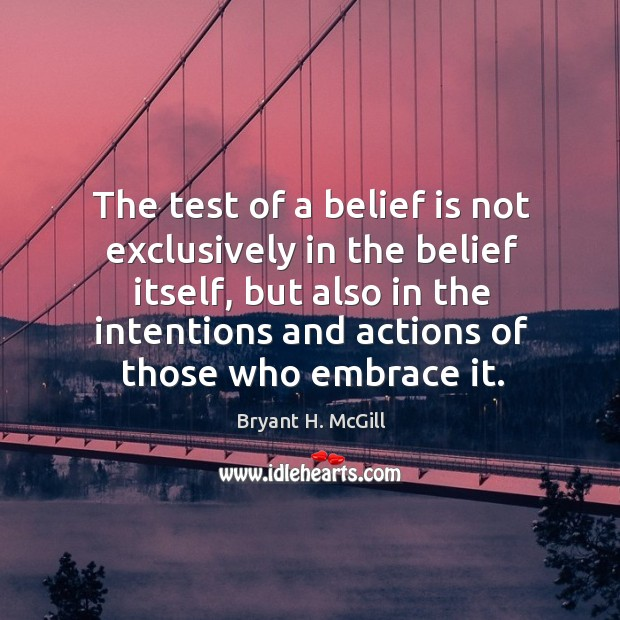 The test of a belief is not exclusively in the belief itself, but also in the intentions and Image