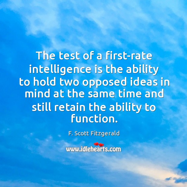 Image, The test of a first-rate intelligence is the ability to hold two opposed ideas in mind