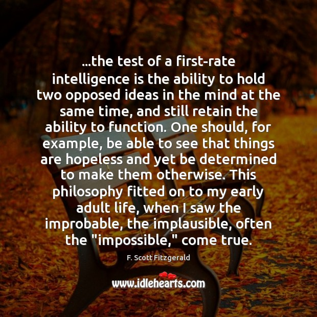…the test of a first-rate intelligence is the ability to hold two Intelligence Quotes Image