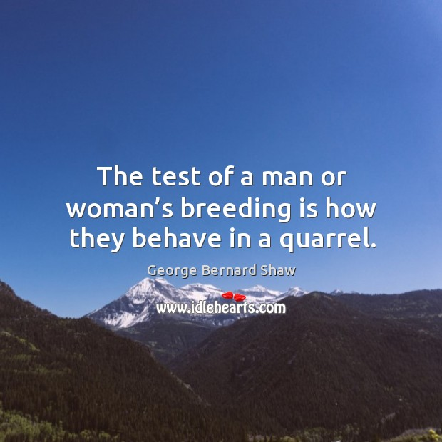 The test of a man or woman's breeding is how they behave in a quarrel. Image