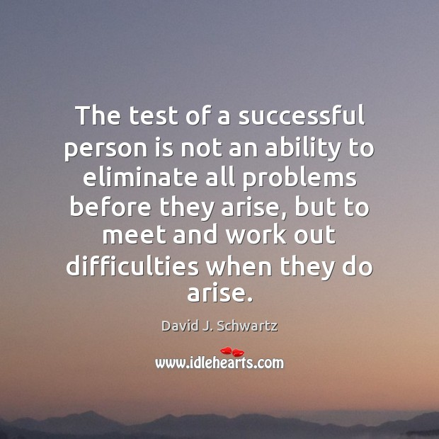 The test of a successful person is not an ability to eliminate David J. Schwartz Picture Quote