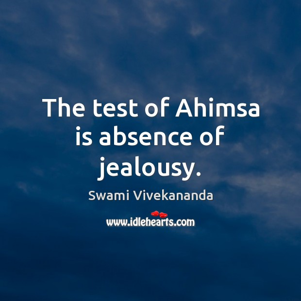 Image, The test of Ahimsa is absence of jealousy.