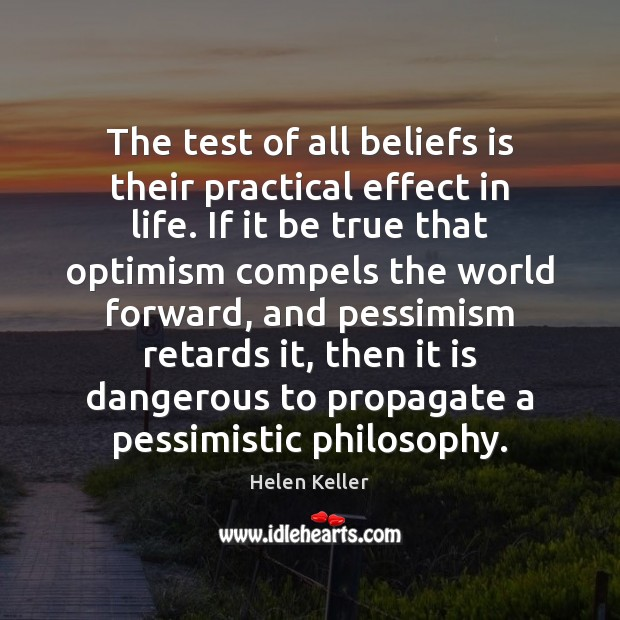 The test of all beliefs is their practical effect in life. If Image