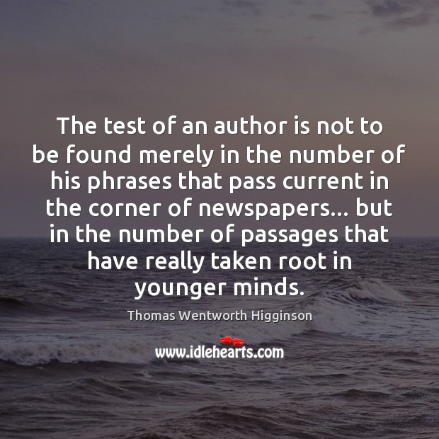 The test of an author is not to be found merely in Thomas Wentworth Higginson Picture Quote