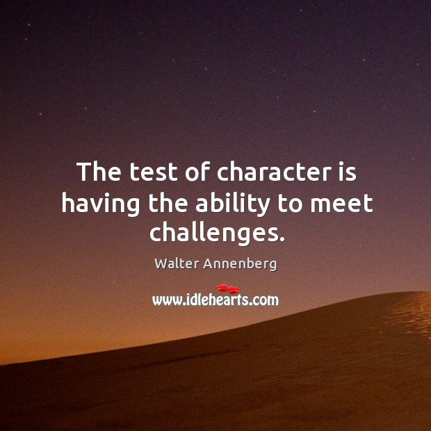 The test of character is having the ability to meet challenges. Image