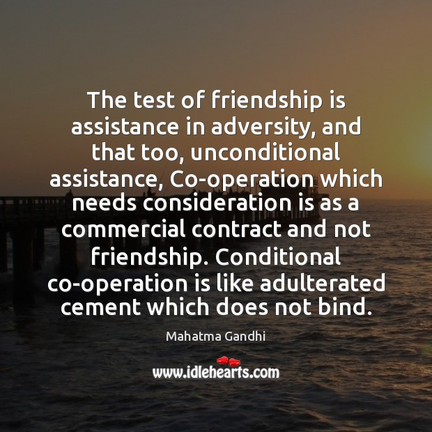 Image, The test of friendship is assistance in adversity, and that too, unconditional