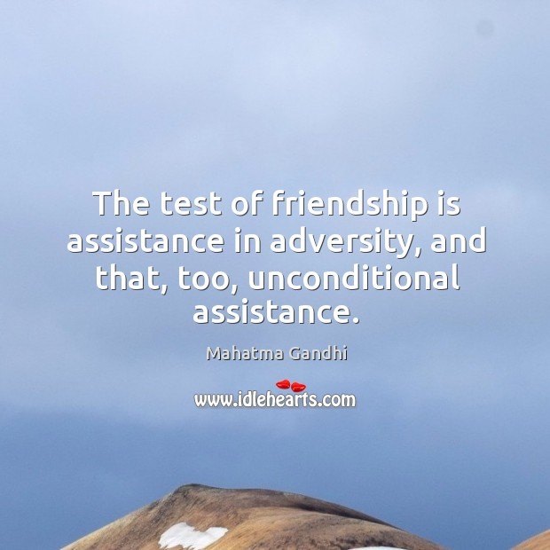 The test of friendship is assistance in adversity, and that, too, unconditional Image