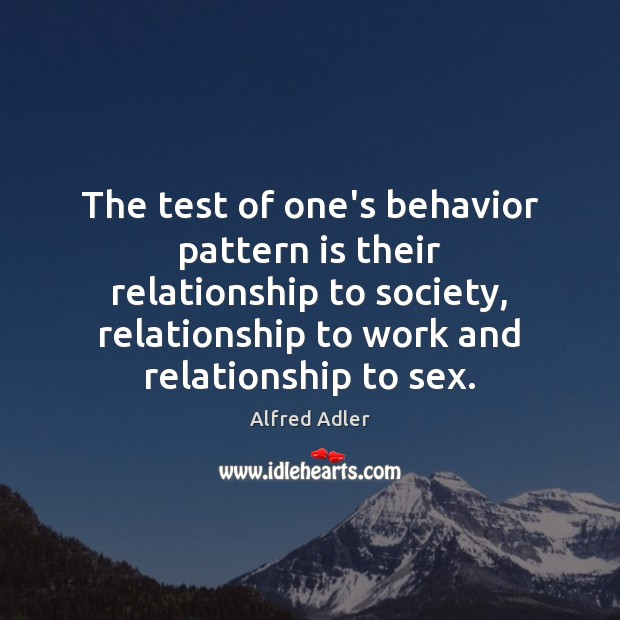 The test of one's behavior pattern is their relationship to society, relationship Behavior Quotes Image