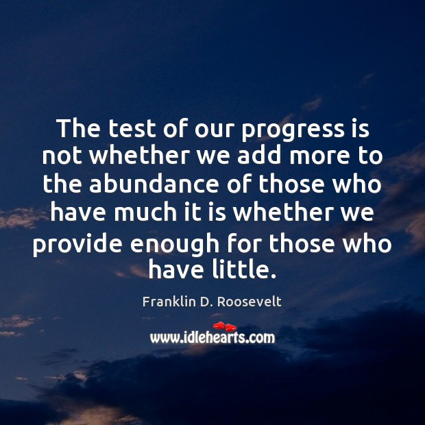 The test of our progress is not whether we add more to Image