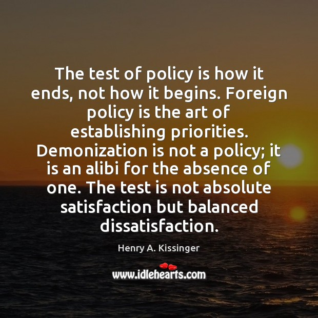 Image, The test of policy is how it ends, not how it begins.