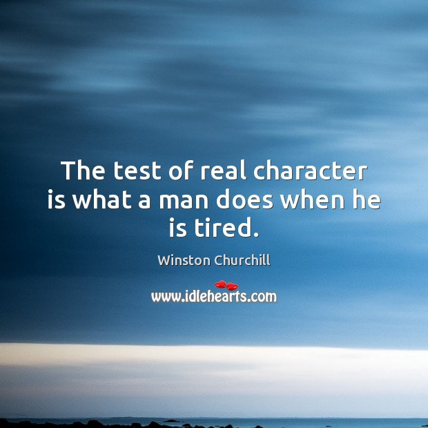 The test of real character is what a man does when he is tired. Image