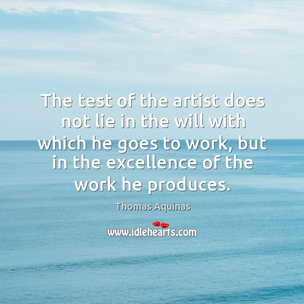 Image, The test of the artist does not lie in the will with which he goes to work, but in the excellence