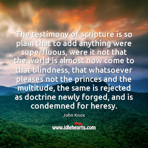 The testimony of scripture is so plain that to add anything were John Knox Picture Quote