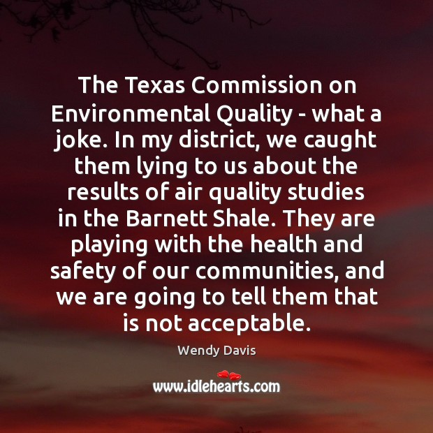 The Texas Commission on Environmental Quality – what a joke. In my Image