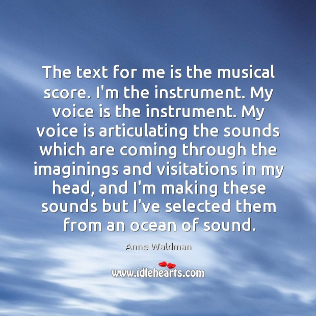 The text for me is the musical score. I'm the instrument. My Image