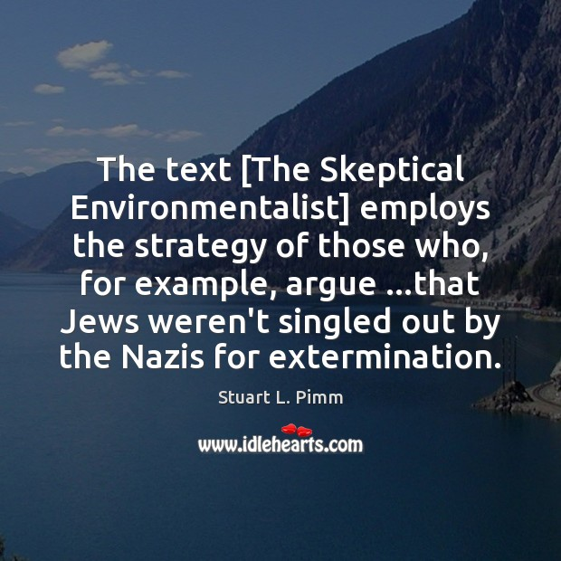 The text [The Skeptical Environmentalist] employs the strategy of those who, for Image