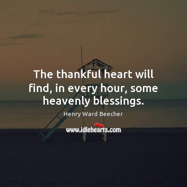 Image, The thankful heart will find, in every hour, some heavenly blessings.