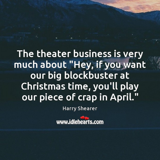 "Image, The theater business is very much about ""Hey, if you want our"