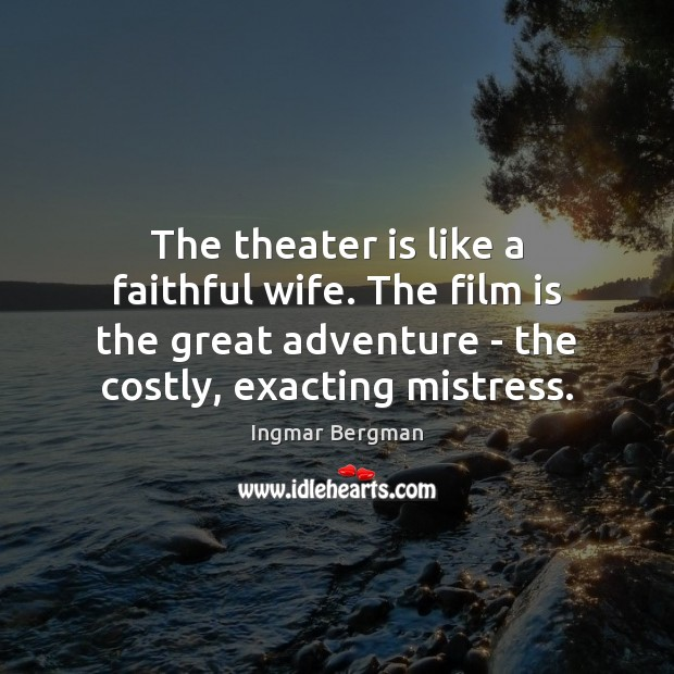 Image, The theater is like a faithful wife. The film is the great