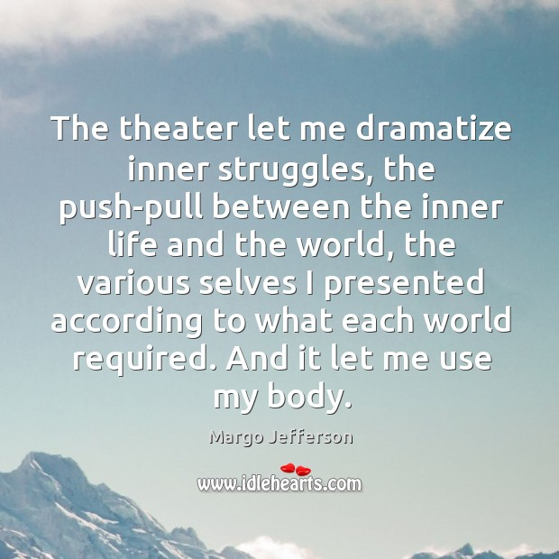 Image, The theater let me dramatize inner struggles, the push-pull between the inner