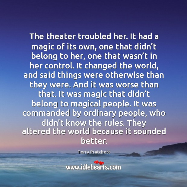 The theater troubled her. It had a magic of its own, one Image