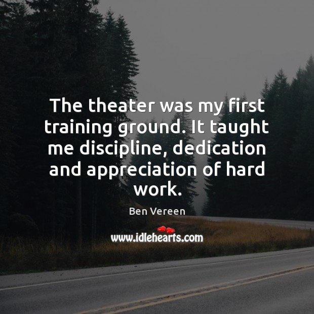 Image, The theater was my first training ground. It taught me discipline, dedication