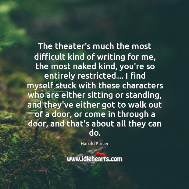 The theater's much the most difficult kind of writing for me, the Image