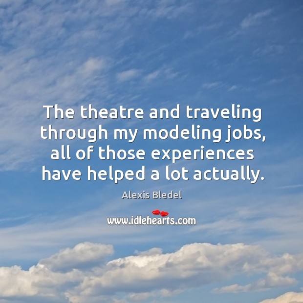 Image, The theatre and traveling through my modeling jobs, all of those experiences