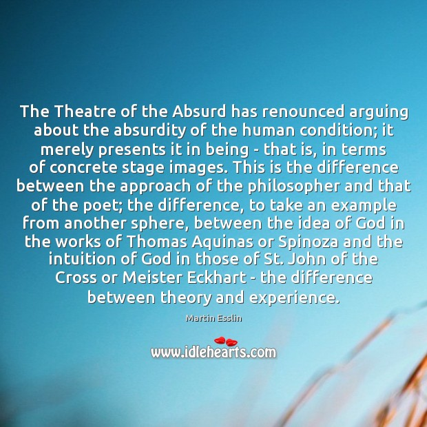 Image, The Theatre of the Absurd has renounced arguing about the absurdity of