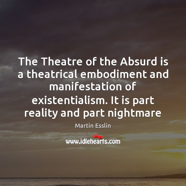 Image, The Theatre of the Absurd is a theatrical embodiment and manifestation of