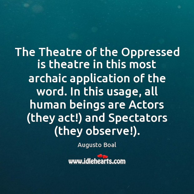 Image, The Theatre of the Oppressed is theatre in this most archaic application
