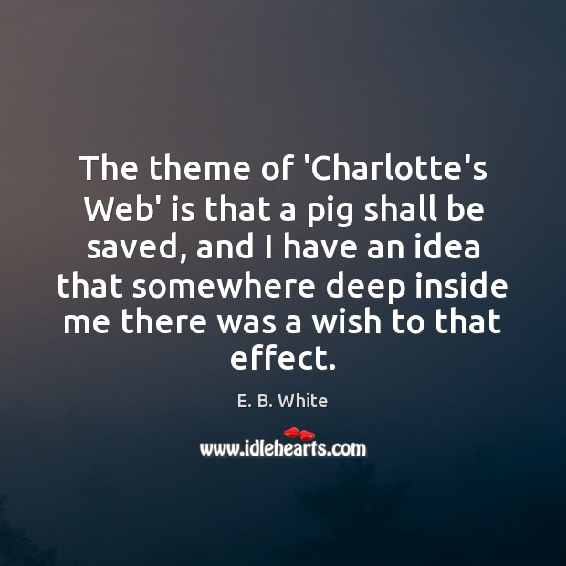 Image, The theme of 'Charlotte's Web' is that a pig shall be saved,
