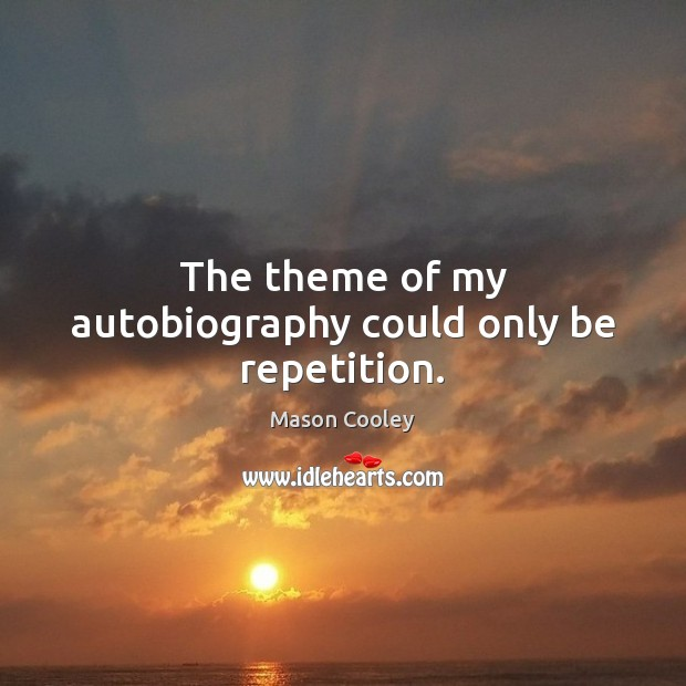 The theme of my autobiography could only be repetition. Image