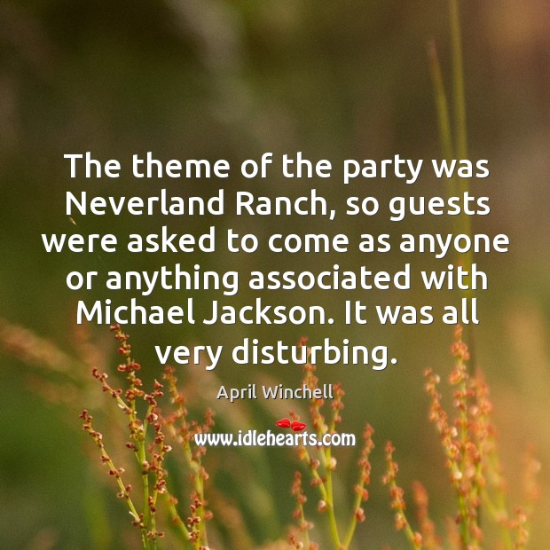 The theme of the party was neverland ranch, so guests were asked to come as April Winchell Picture Quote