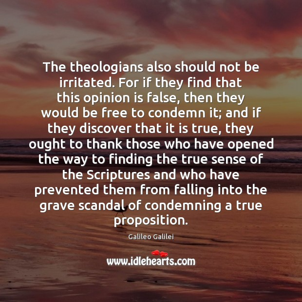 The theologians also should not be irritated. For if they find that Galileo Galilei Picture Quote