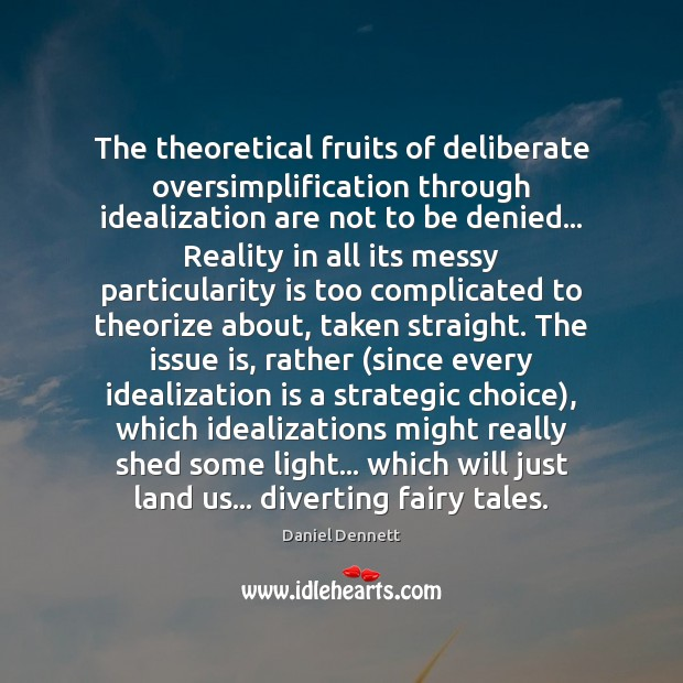 Image, The theoretical fruits of deliberate oversimplification through idealization are not to be