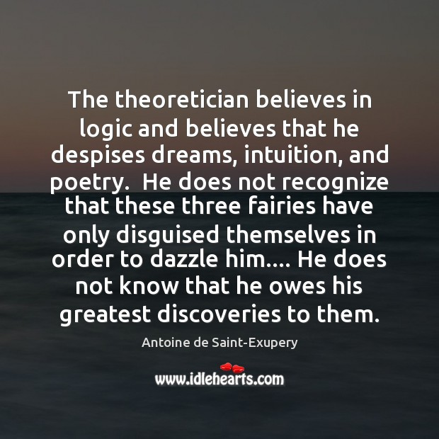 The theoretician believes in logic and believes that he despises dreams, intuition, Logic Quotes Image