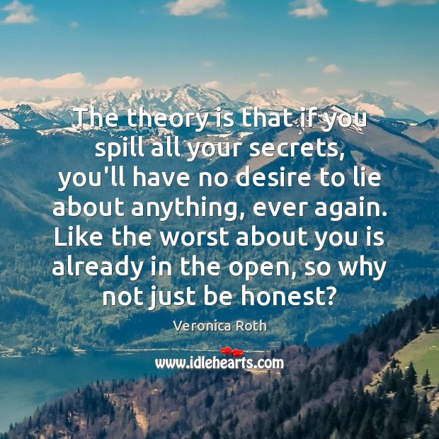 The theory is that if you spill all your secrets, you'll have Veronica Roth Picture Quote