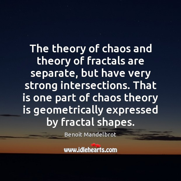 The theory of chaos and theory of fractals are separate, but have Benoit Mandelbrot Picture Quote