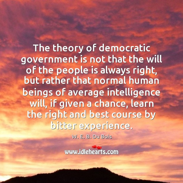 Image, The theory of democratic government is not that the will of the