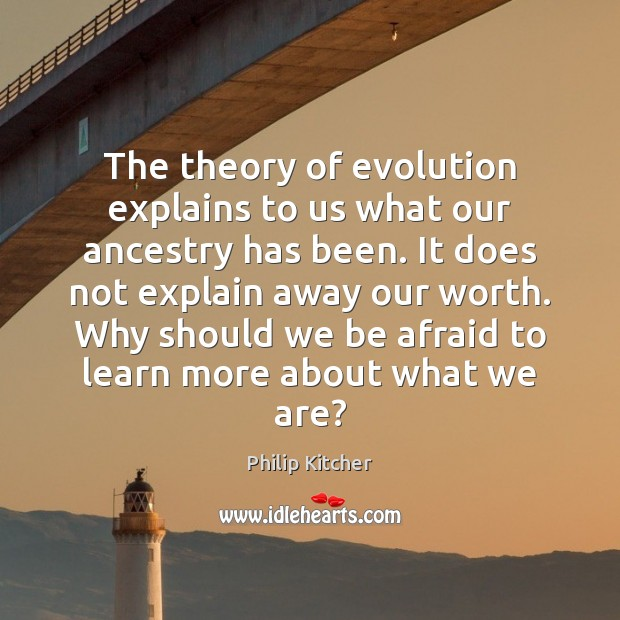 Image, The theory of evolution explains to us what our ancestry has been.