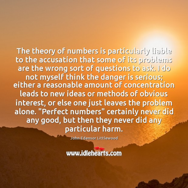 The theory of numbers is particularly liable to the accusation that some Image