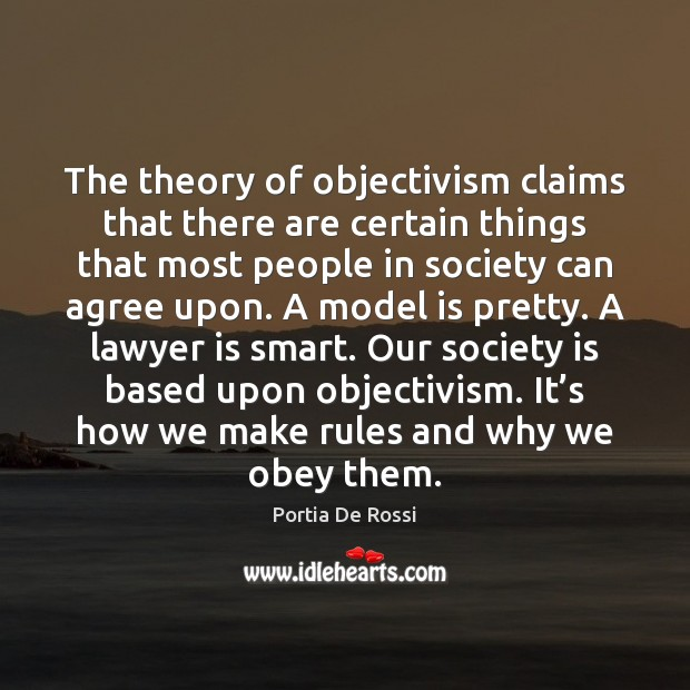 The theory of objectivism claims that there are certain things that most Image