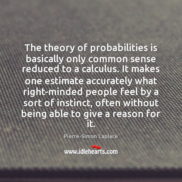 The theory of probabilities is basically only common sense reduced to a Image